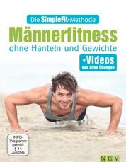 Die SimpleFit-Methode - Männerfitness ohne Hanteln und Gewichte - + Videos von allen Übungen