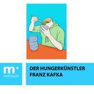 Franz Kafka: Der Hungerkünstler