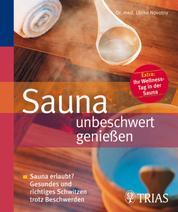 Sauna unbeschwert genießen - Sauna erlaubt? Gesundes und richtiges Schwitzen trotz Beschwerden