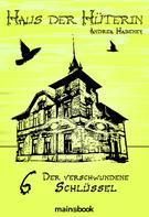 Andrea Habeney: Haus der Hüterin: Band 6 - Der verschwundene Schlüssel ★★★★★