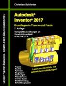 Christian Schlieder: Autodesk Inventor 2017 - Grundlagen in Theorie und Praxis