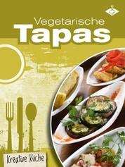 Vegetarische Tapas - Schmackhafte, fleischlose und kreative Gerichte aus Spanien