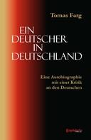 Tomas Farg: Ein Deutscher in Deutschland. Eine Autobiographie mit einer Kritik an den Deutschen