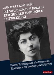 Die Situation der Frau in der gesellschaftlichen Entwicklung - Vierzehn Vorlesungen vor Arbeiterinnen und Bäuerinnen an der Swerdlow-Universität 1921