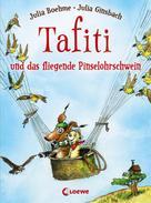 Julia Boehme: Tafiti und das fliegende Pinselohrschwein