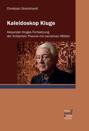 Kaleidoskop Kluge - Alexander Kluges Fortsetzung der Kritischen Theorie mit narrativen Mitteln