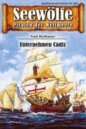 Seewölfe - Piraten der Weltmeere 584 - Unternehmen Cadiz