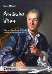 Rebellisches Wissen - Diderots Kampf um die Große Französische Enzyklopädie