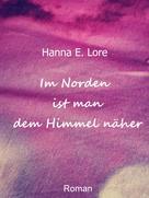Hanna E. Lore: Im Norden ist man dem Himmel näher