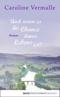 Caroline Vermalle: Und wenn es die Chance deines Lebens ist? ★★★★