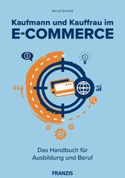 Kaufmann und Kauffrau im E-Commerce - Das Handbuch für Ausbildung und Beruf