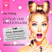 Kyle MacLeary: Highland-Millionär sucht intelligentes Topmodel. Heirat nicht ausgeschlossen - Catch the Millionaire, Band 1 (Ungekürzt)