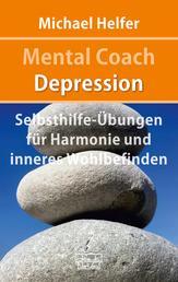 Mental Coach Depression - Selbsthilfe-Übungen für Harmonie und inneres Wohlbefinden