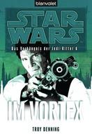 Troy Denning: Star Wars. Das Verhängnis der Jedi-Ritter 6. Im Vortex ★★★★★