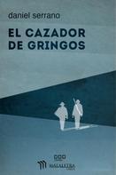 Daniel Serrano: El cazador de gringos