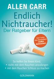 """Endlich Nichtraucher! - Der Ratgeber für Eltern - So helfen Sie Ihrem Kind, - - nicht mit dem Rauchen anzufangen - - mit dem Rauchen Schluss zu machen - Vom Autor des Bestsellers """"Endlich Nichtraucher!"""""""