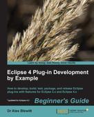 Alex Blewitt: Eclipse 4 Plug-in Development by Example Beginner's Guide