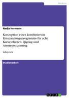 Nadja Hermann: Konzeption eines kombinierten Entspannungsprogramms für acht Kurseinheiten. Qigong und Atementspannung