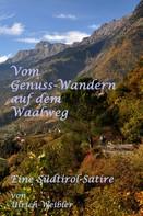 Ulrich Weibler: Vom Genusswandern auf dem Waalweg