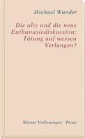 Michael Wunder: Die alte und die neue Euthanasiediskussion: Tötung auf wessen Verlangen?