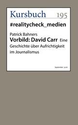 Vorbild: David Carr - Eine Geschichte über Aufrichtigkeit im Journalismus