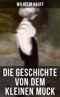 Wilhelm Hauff: Die Geschichte von dem kleinen Muck