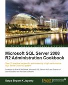 Satya Shyam K Jayanty: Microsoft SQL Server 2008 R2 Administration Cookbook