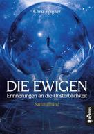 Chriz Wagner: DIE EWIGEN. Erinnerungen an die Unsterblichkeit ★★★★