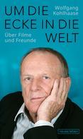 Wolfgang Kohlhaase: Um die Ecke in die Welt
