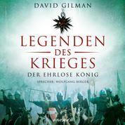 Der ehrlose König - Legenden des Krieges, Teil 2 (Ungekürzt)