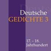 Deutsche Gedichte 3 - 17. - 18. Jahrhundert: Daniel Casper von Lohenstein, Abraham a Sancta Clara, Barthold Heinrich Brockes und andere.