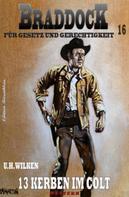 U. H. Wilken: Braddock #16: 13 Kerben im Colt