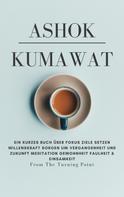 Ashok Kumawat: Ein kurzes Buch über Fokus Ziele setzen Willenskraft Sorgen um Vergangenheit und Zukunft Meditation Gewohnheit Faulheit & Einsamkeit