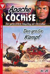Apache Cochise 28 – Western - Der große Kampf