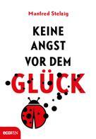 Manfred Stelzig: Keine Angst vor dem Glück