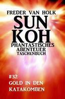 Freder van Holk: Sun Koh Taschenbuch #32: Gold in den Katakomben