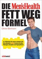 Die Men's Health Fett-weg-Formel - In 16 Wochen für immer schlank & fit: Die ultimative 4x4-Formel mit allen Übungen, Rezepten und Tagesplänen!