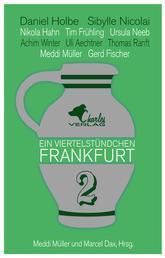 Ein Viertelstündchen Frankfurt - Band 2 - Neue Kurzgeschichten über Frankfurt, geschrieben von bekannten Autoren aus der Region, im Wechsel mit Texten zu Stadtgeschichte und Moderne.