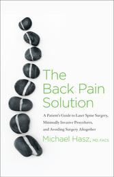 The Back Pain Solution - A Patient's Guide to Laser Spine Surgery, Minimally Invasive Procedures, an