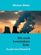 Michael Heder: Die noch bewohnbare Erde