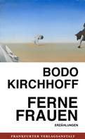 Bodo Kirchhoff: Ferne Frauen