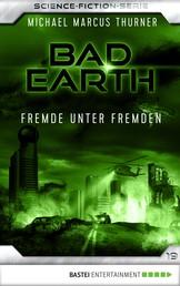 Bad Earth 19 - Science-Fiction-Serie - Fremde unter Fremden