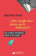 Adrienne Braun: Wer hoißt hier denn noch Häberle?