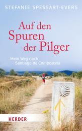 Auf den Spuren der Pilger - Mein Weg nach Santiago de Compostela