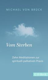 Vom Sterben - Zehn Meditationen zur spirituell-palliativen Praxis