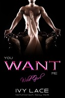 Ivy Lace: You Want Me, Wild Girl! (San Colina Love 1)