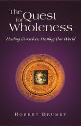 The Quest for Wholeness - Healing Ourselves, Healing Our World
