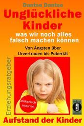 Erziehungsratgeber: Unglückliche Kinder - was wir noch alles falsch machen können - Von Ängsten über Urvertrauen bis Pubertät