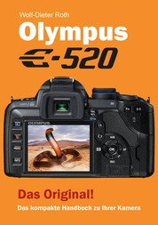 Olympus E-520 - Das kompakte Handbuch zu Ihrer Kamera