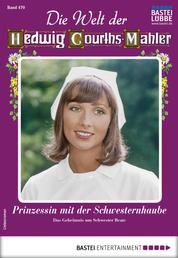 Die Welt der Hedwig Courths-Mahler 470 - Liebesroman - Prinzessin mit der Schwesternhaube